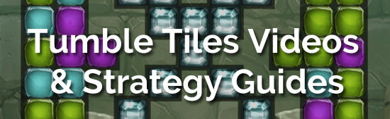 Tumble Tiles Videos & Strategy Guides
