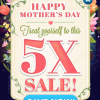 Mother's Day 5X Sale + Promos